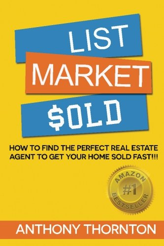 List Market $old: How To Find The Perfect Real Estate Agent To Get Your Home Sold Fast!!!