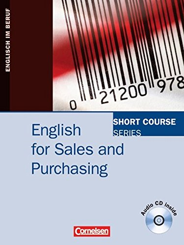 Short Course Series – English for Special Purposes: B1-B2 – English for Sales and Purchasing: Kursbuch mit CD