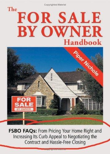 The for Sale by Owner Handbook: FSBO FAQs: From Pricing Your Home Right and Increasing Its Curb Appeal to Negotiating the Contract and Hassle-Free … the Contract and Hassle Free Closing
