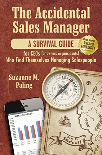 The Accidental Sales Manager: A Survival Guide for CEOs (or Owners or Presidents) Who Find Themselves Managing Salespeople