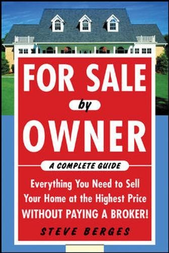 For Sale by Owner: A Complete Guide: Everything You Need to Sell Your Home at the Highest Price Without Paying a Broker! (Real Estate)