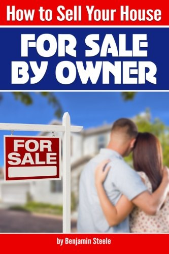 """How to Sell Your House """"For Sale By Owner"""": An Essential Guide to Selling Your Own Home ( Sell Your Own Home   Sell Your Own House )"""