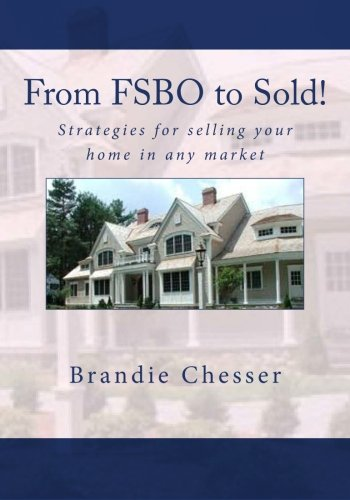 From Fsbo to Sold!: Strategies for Selling Your Home in Any Market