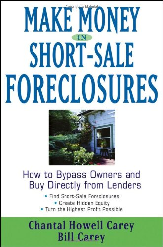 Make Money in Short-Sale Foreclosures: How to Bypass Owners and Buy Directly from Lenders