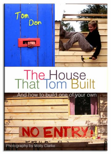 The House That Tom Built: ..and How to Build One of Your Own