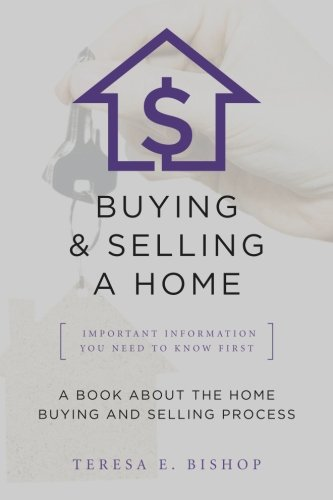 Buying & Selling a Home Important Information You Need to Know First: A Book About the Home Buying and Selling Process