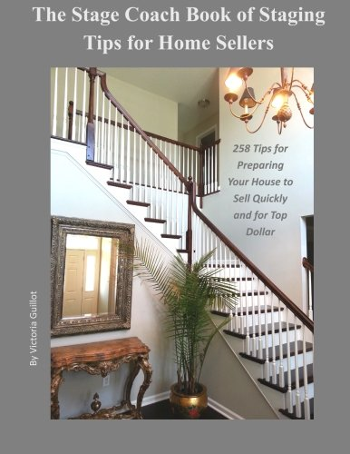 The Stage Coach Book of Staging Tips for Home Sellers: 258 Tips for Preparing Your House to Sell Quickly and for Top Dollar
