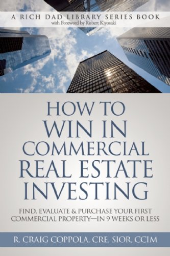 How To Win In Commercial Real Estate Investing: Find, Evaluate & Purchase Your First Commercial Property – in 9 Weeks Or Less (Rich Dad Library)