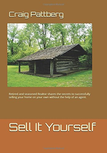 Sell It Yourself: Retired  and seasoned Realtor shares the secrets to successfully selling your home on your own without the help of an agent.