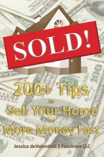 Sold!: 200+ Tips to Sell Your Home for More Money Fast