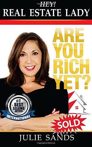 Hey, Real Eestate Lady! Are You Rich Yet?: Strategies YOU NEED to shake up your business and make money now!