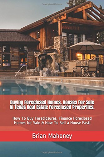 Buying Foreclosed Homes. Houses For Sale In Texas Real Estate Foreclosed Properties.: How To Buy Foreclosures, Finance Foreclosed Homes for Sale & How To Sell a House Fast!