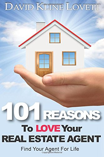 101 Reasons to Love Your Real Estate Agent: Find Your Agent for Life