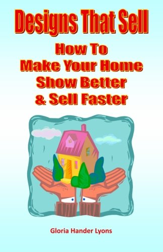 Designs That Sell: How To Make Your Home Show Better & Sell Faster