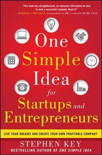 One Simple Idea for Startups and Entrepreneurs:  Live Your Dreams and Create Your Own Profitable Company: Live Your Dreams and Create Your Own Profitable Company