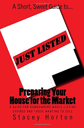 A Short, Sweet Guide to… Preparing Your House for the Market: A Guide for Homeowners Who?s Listing Expired and Those Wanting to Sell