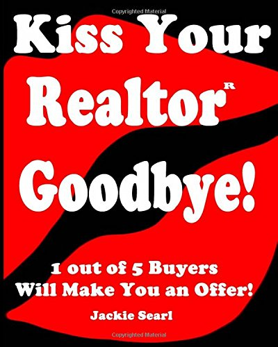 Kiss Your Realtor Goodbye!: 1 out of 5 Buyers Will Make You an Offer!