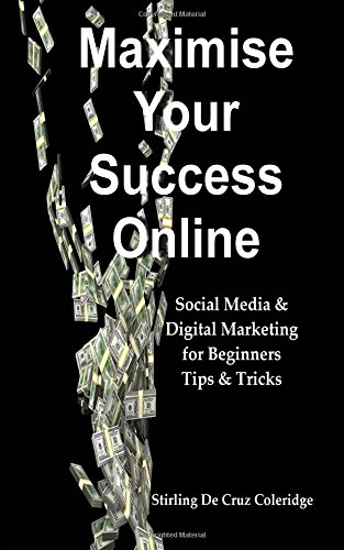 Maximise Your Success Online: Social Media & Digital Marketing for Beginners Tips & Tricks (Internet Marketing/Working from Home)