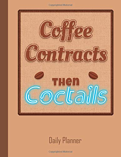 Coffee Contracts then Cocktails Daily Planner: 2019 – 2020 Realtor Yearly Planner I January 19 – December 19 | Writing Notebook | Plan Days, Set Goals & Get Stuff Done