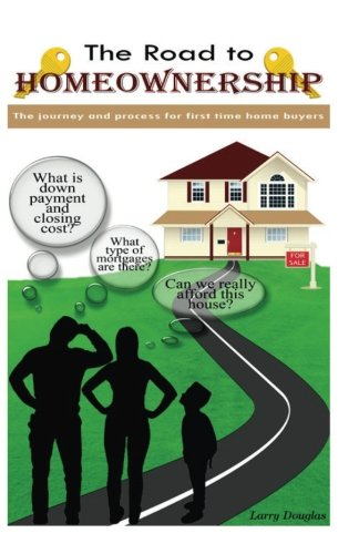 The Road To Homeownership: The Journey and Process For First Time Home Buyers