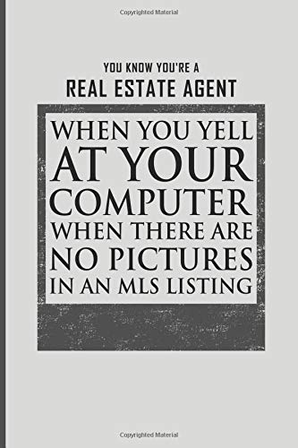 You Know You're A Real Estate Agent When You Yell At Your Computer When There Are No Pictures In An MLS Listing: Realtor Journal – 6×9 Blank Lined … – Thank You – Funny Realtor Gifts For Women