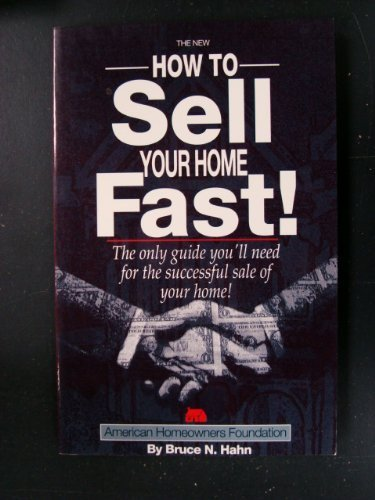 The New How to Sell Your Home Fast!: Practical Tipds to Improve the Chances of Selling Your Home Quickly With or Without a Real Estate Agent: … Quickly with or without a Real Estate Agent