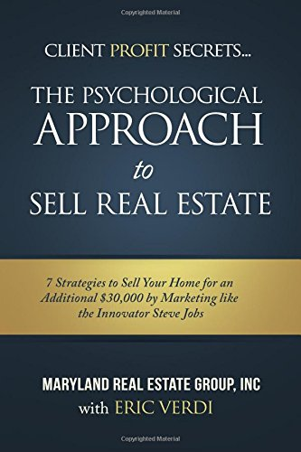 The Psychological Approach To Sell Real Estate: 7 Strategies to Sell Your Home for an Additional $30,000 by Marketing like the Innovator Steve Jobs