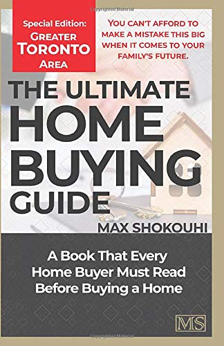THE ULTIMATE HOME BUYING GUIDE - GREATER TORONTO AREA EDITION: A Home Buying Guide for First-Time Buyers and Anyone House Hunting Again