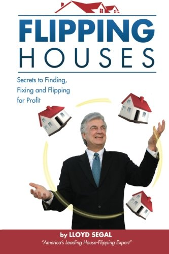 Flipping Houses: Secrets to Finding, Fixing, and Flipping Houses
