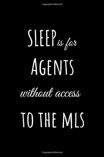 Sleep is For Agents Without Access to the MLS: Funny Realtor Journal. Office Gifts for Coworkers and Real Estate Agents.