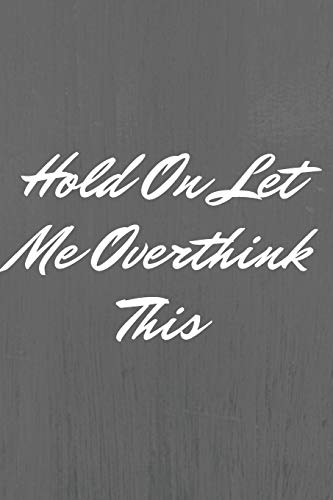Hold On Let Me Overthink This.: Blank Lined Journal Notebook for Work or home , Funny Sarcastic Gag Gift for Coworker, Best Friend, Employee