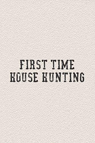 First Time House Hunting: Organizer Workbook with Checklists and Moving Planner: Compare Property and Community, Reduce Stress, Stay Organized, Keep ... Gift or Present For First Time Home Buyers