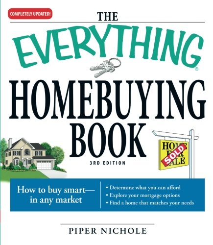 The Everything Homebuying Book: How to buy smart -- in any market..Determine what you can afford. . .Explore your mortgage options. . .Find a home that matches your needs