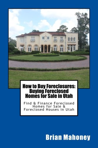 How to Buy Foreclosures: Buying Foreclosed Homes for Sale in Utah: Find & Finance Foreclosed Homes for Sale & Foreclosed Houses in Utah