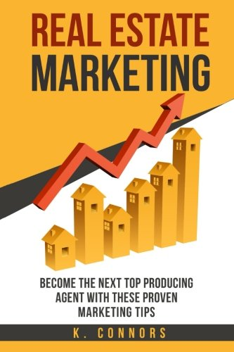 Real Estate Marketing: Become the next Top Producing Agent with These Proven Marketing Tips