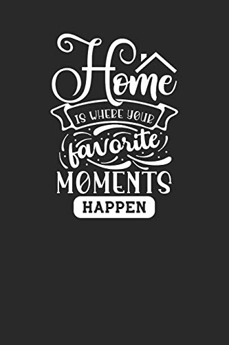 Home Is Where Your Favorite Moments Happen: Realtor Gifts For Clients   House Warming Presents   Homeowners Journal / Logbook to Track Repairs, Notes, Contact Information & More