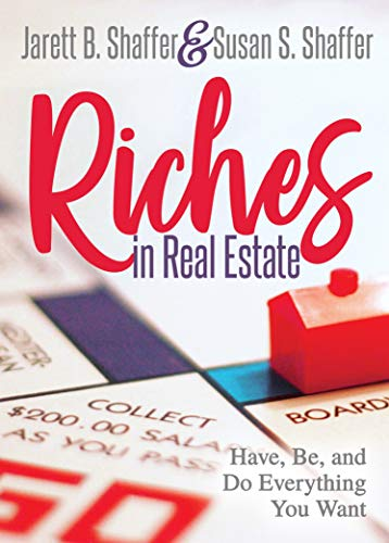Riches in Real Estate: Have, Be, and Do Everything You Want
