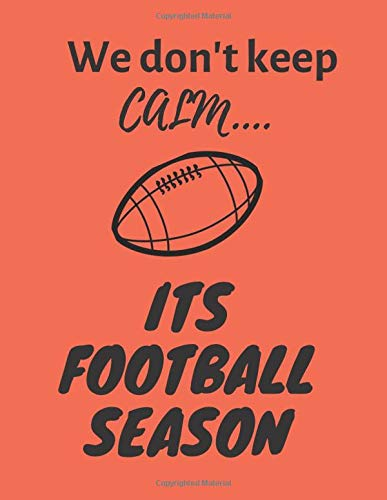 We don't keep calm, Its Football season: Football notebook for kids,boys,women,men girls, boys,coach, fans for football lovers to write in/diary/notes/goal journal/gratitude