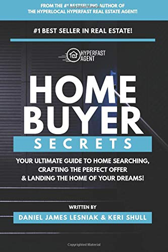 Home Buyer Secrets: Your ultimate guide to home searching, crafting the perfect offer & landing the home of your dreams!