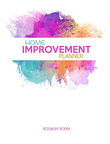 Home Improvement Planner: Room By Room Organizer - Record Interior Design Ideas, Sketch Room Layouts, To Do Lists, Room Purchases, Household Bills, Builder Quotes, Notes, Appliances And More
