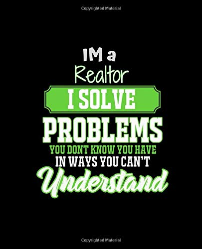 IM A REALTOR I SOLVE PROBLEMS YOU DON'T KNOW YOU HAVE IN WAYS YOU CAN'T UNDERSTAND: College Ruled Lined Notebook   120 Pages Perfect Funny Gift keepsake Journal, Diary