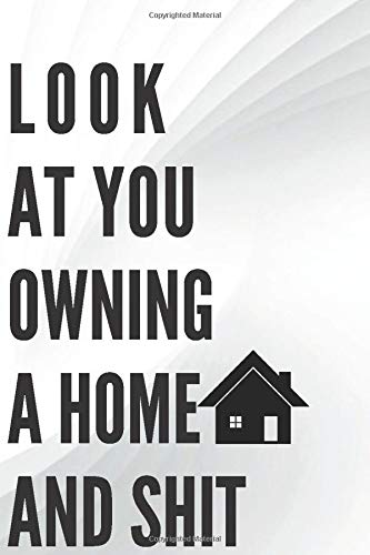 LOOK AT YOU OWNING A HOME AND SHIT: A great Housewarming New House Owners Gag Gift Idea-Gift Your Friends ,Family or any one this Journal