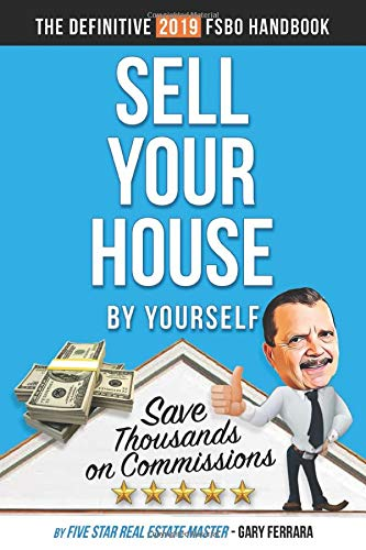 SELL YOUR HOUSE BY YOURSELF: The definitive 2019 FSBO handbook